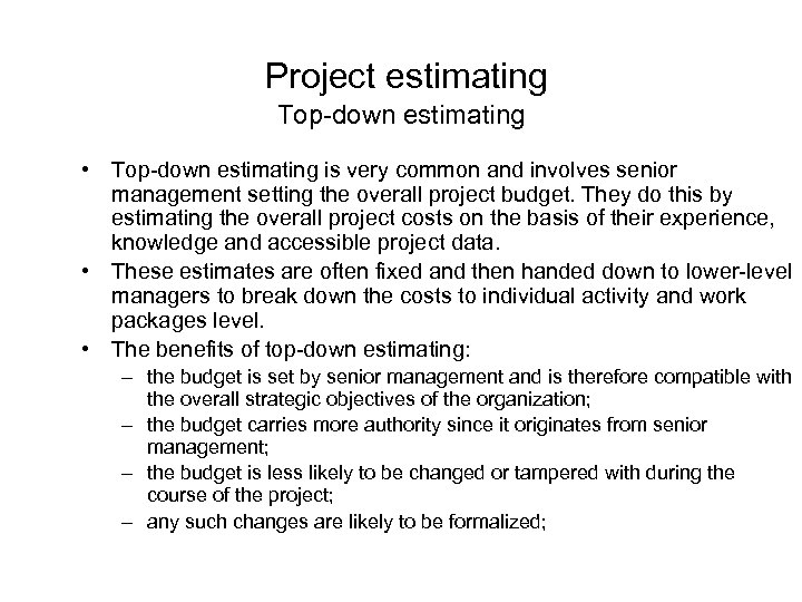 Project estimating Top-down estimating • Top-down estimating is very common and involves senior