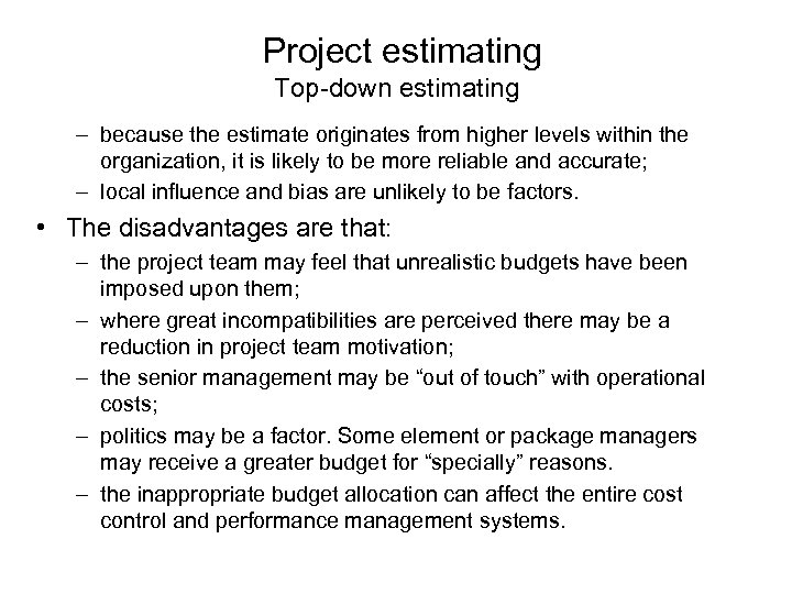 Project estimating Top-down estimating – because the estimate originates from higher levels within