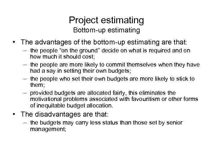 Project estimating Bottom-up estimating • The advantages of the bottom-up estimating are that: –