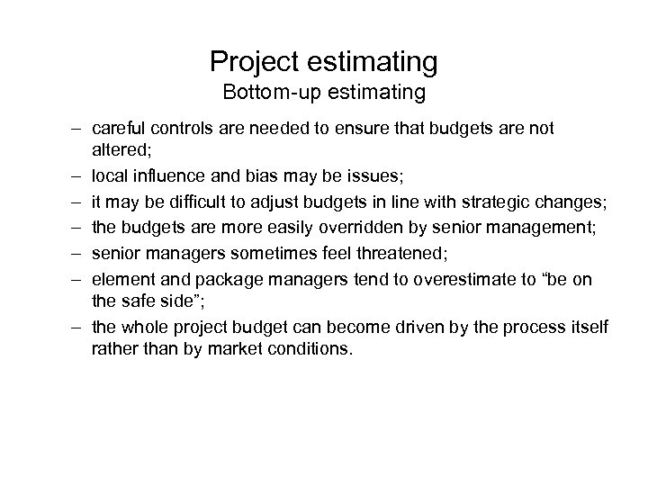 Project estimating Bottom-up estimating – careful controls are needed to ensure that budgets are