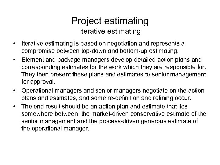 Project estimating Iterative estimating • Iterative estimating is based on negotiation and represents a