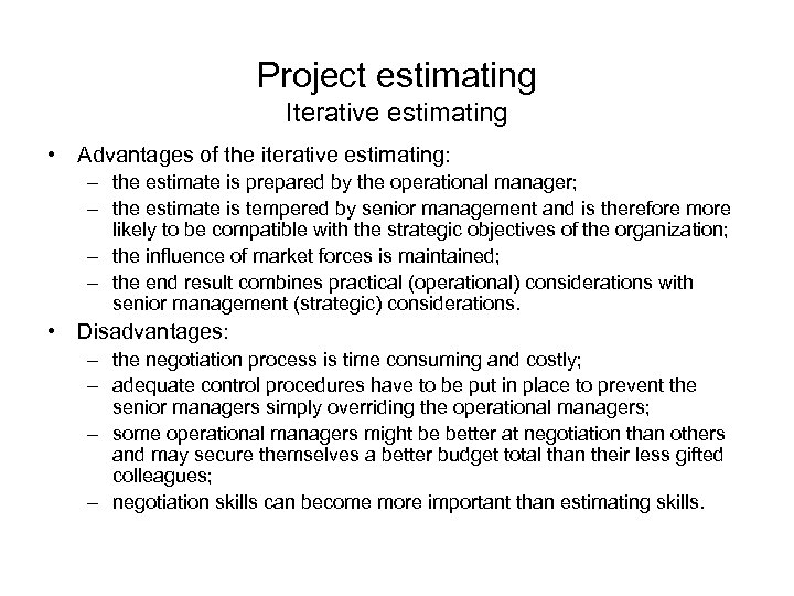 Project estimating Iterative estimating • Advantages of the iterative estimating: – the estimate is