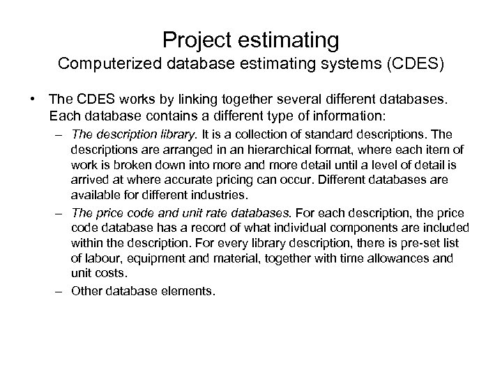 Project estimating Computerized database estimating systems (CDES) • The CDES works by linking together