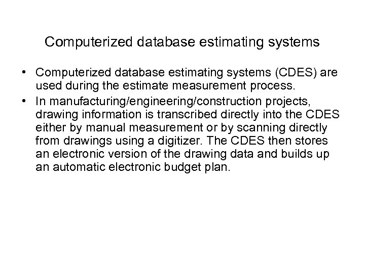 Computerized database estimating systems • Computerized database estimating systems (CDES) are used during the