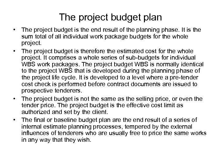 The project budget plan • The project budget is the end result of the