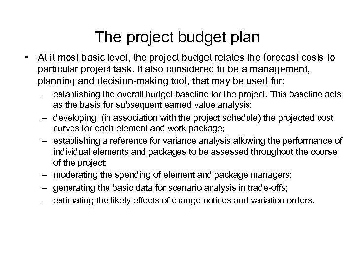 The project budget plan • At it most basic level, the project budget relates