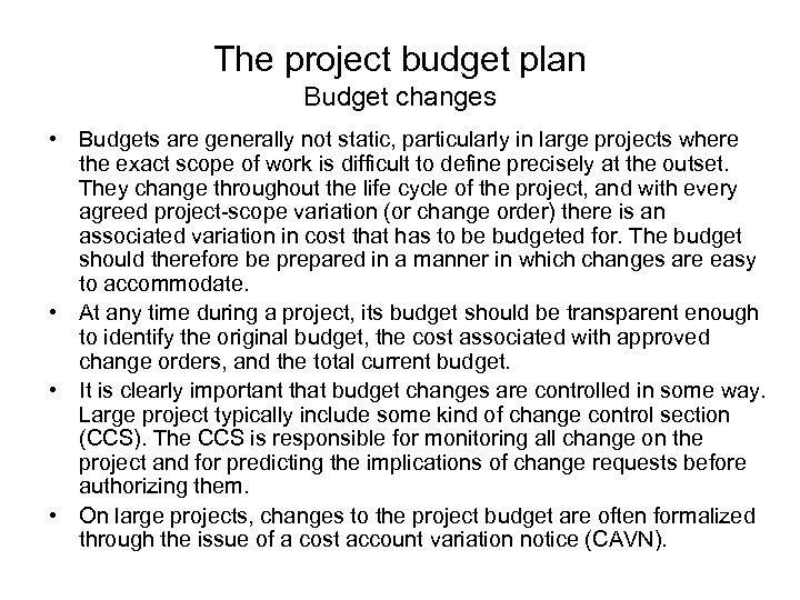The project budget plan Budget changes • Budgets are generally not static, particularly in