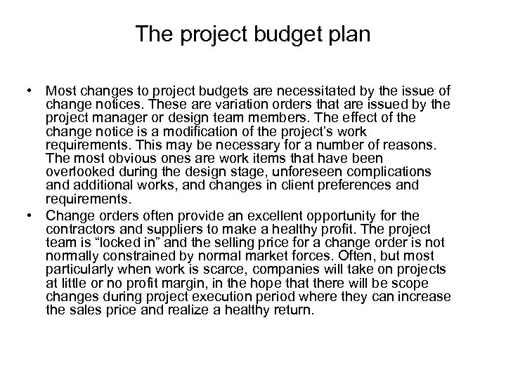 The project budget plan • Most changes to project budgets are necessitated by the