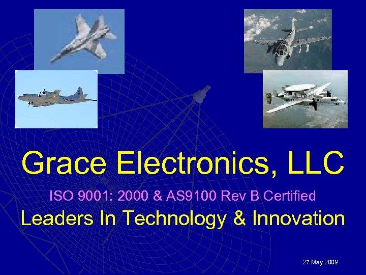 Grace Electronics, LLC ISO 9001: 2000 & AS 9100 Rev B Certified Leaders In