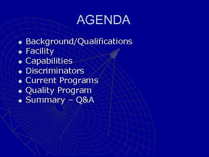 AGENDA u u u u Background/Qualifications Facility Capabilities Discriminators Current Programs Quality Program Summary