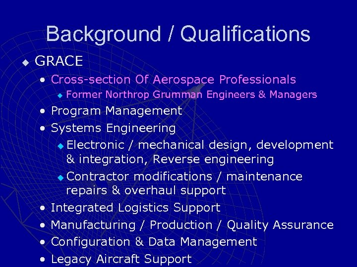 Background / Qualifications u GRACE • Cross-section Of Aerospace Professionals u Former Northrop Grumman