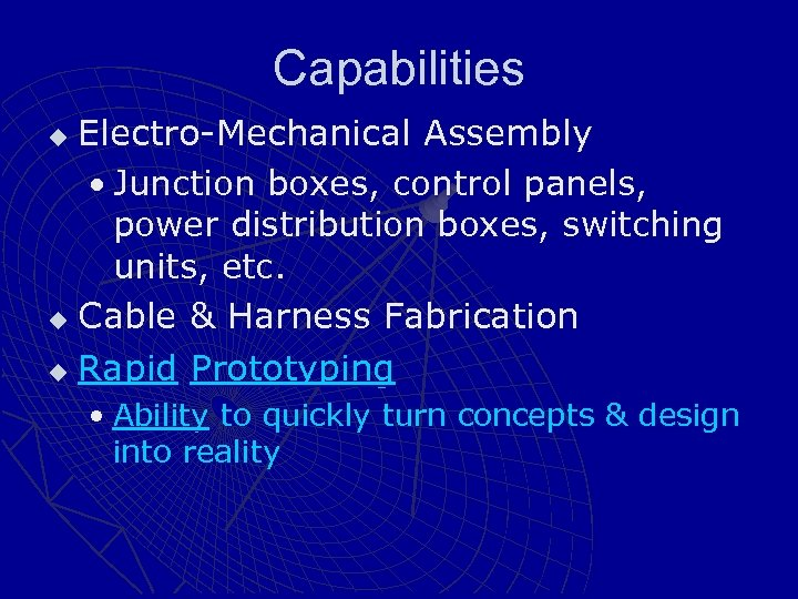 Capabilities Electro-Mechanical Assembly • Junction boxes, control panels, power distribution boxes, switching units, etc.