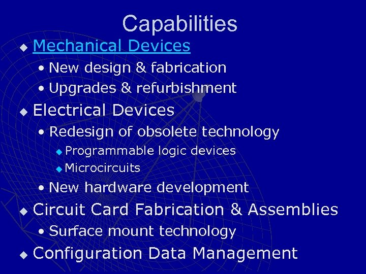 Capabilities u Mechanical Devices • New design & fabrication • Upgrades & refurbishment u
