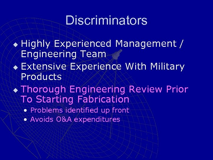 Discriminators Highly Experienced Management / Engineering Team u Extensive Experience With Military Products u
