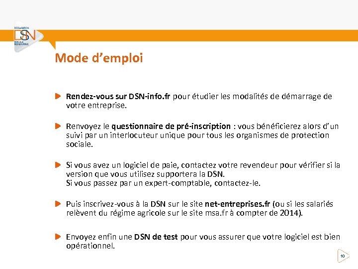 Mode d'emploi Rendez-vous sur DSN-info. fr pour étudier les modalités de démarrage de votre