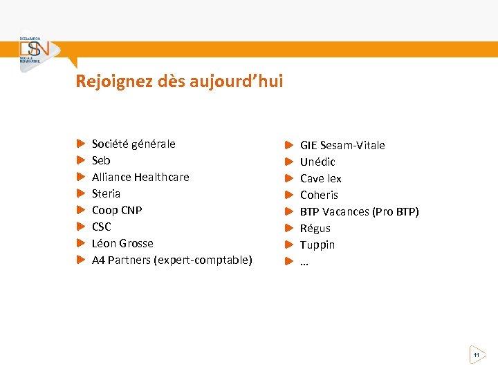 Rejoignez dès aujourd'hui Société générale Seb Alliance Healthcare Steria Coop CNP CSC Léon Grosse
