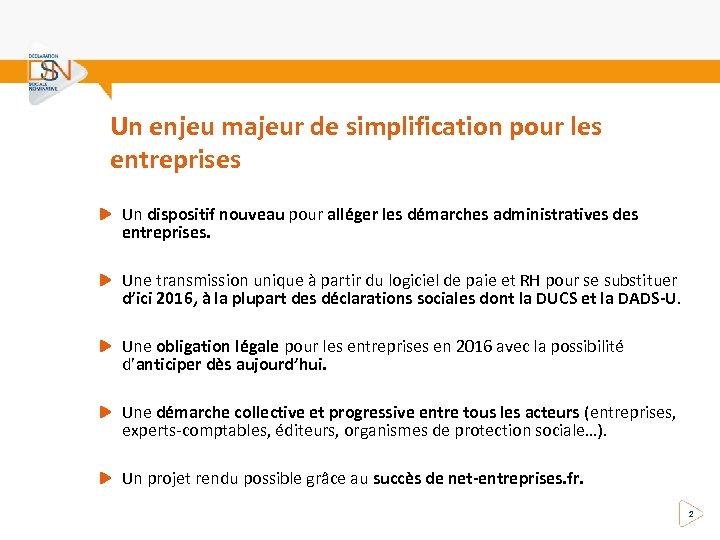 Un enjeu majeur de simplification pour les entreprises Un dispositif nouveau pour alléger les