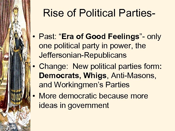 "Rise of Political Parties • Past: ""Era of Good Feelings""- only one political party"