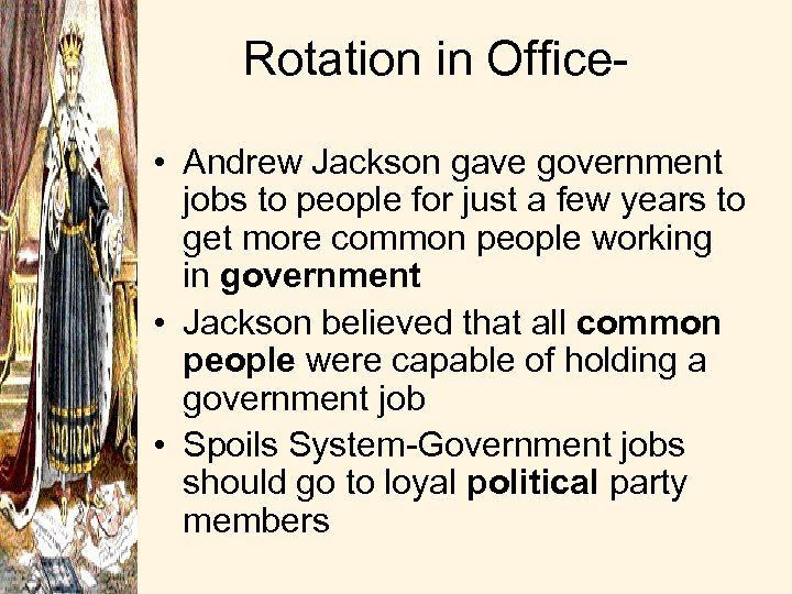 Rotation in Office • Andrew Jackson gave government jobs to people for just a