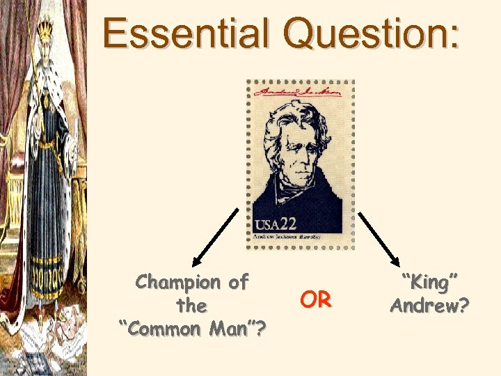 "Essential Question: Champion of the ""Common Man""? OR ""King"" Andrew?"