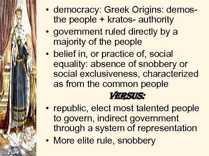 • democracy: Greek Origins: demos- the people + kratos- authority • government ruled