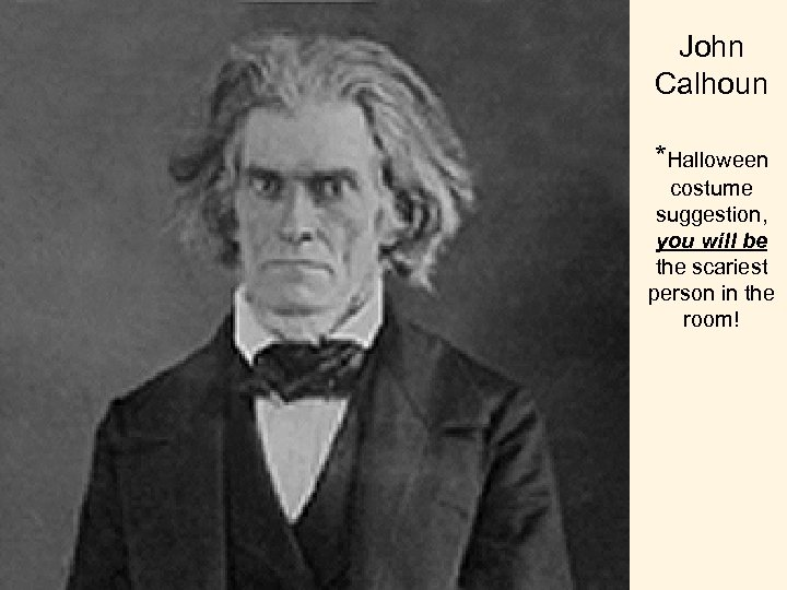 John Calhoun *Halloween costume suggestion, you will be the scariest person in the room!