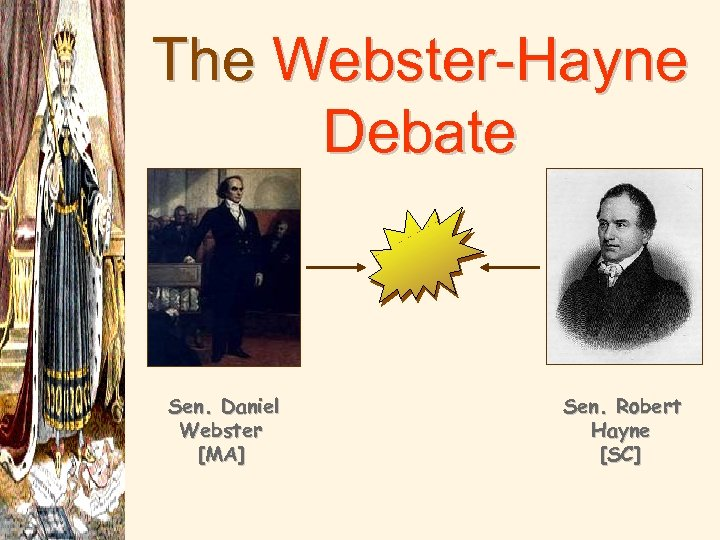 The Webster-Hayne Debate Sen. Daniel Webster [MA] Sen. Robert Hayne [SC]