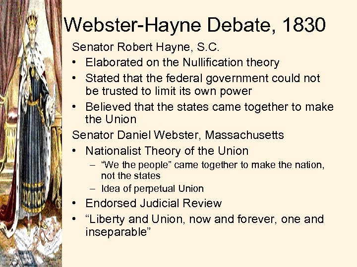 Webster-Hayne Debate, 1830 Senator Robert Hayne, S. C. • Elaborated on the Nullification theory