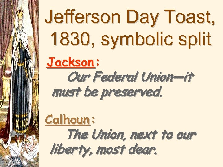 Jefferson Day Toast, 1830, symbolic split Jackson : Our Federal Union—it must be preserved.