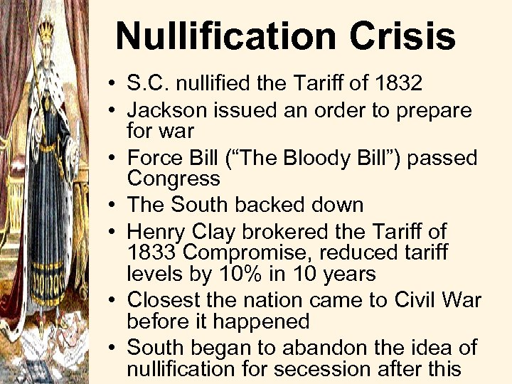 Nullification Crisis • S. C. nullified the Tariff of 1832 • Jackson issued an