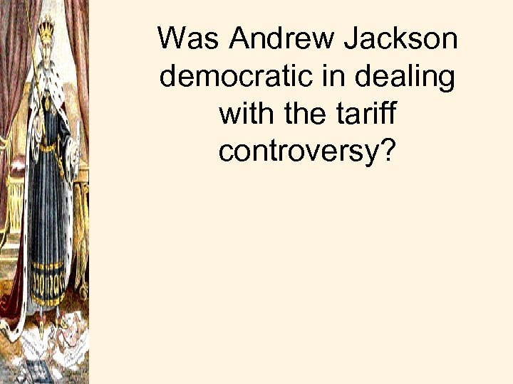 Was Andrew Jackson democratic in dealing with the tariff controversy?