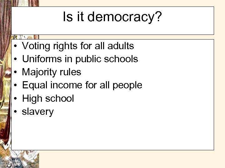 Is it democracy? • • • Voting rights for all adults Uniforms in public