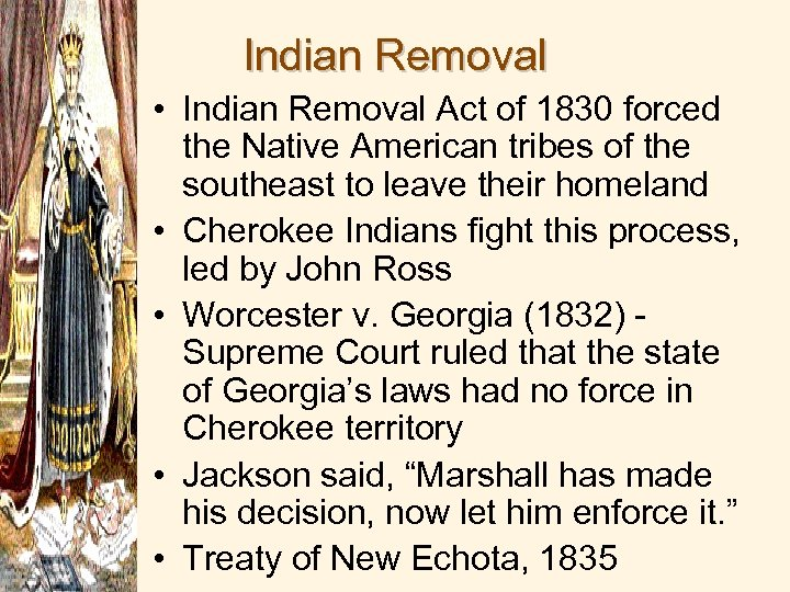 Indian Removal • Indian Removal Act of 1830 forced the Native American tribes of
