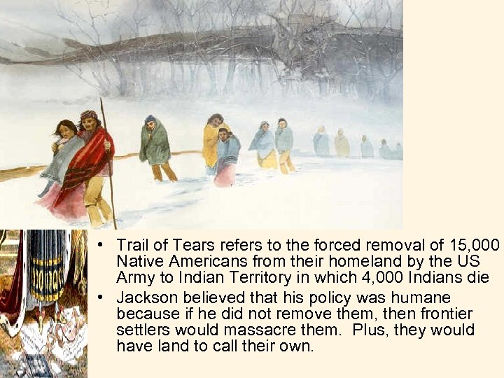 • Trail of Tears refers to the forced removal of 15, 000 Native