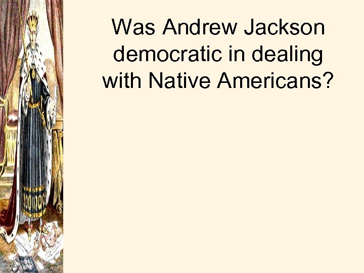 Was Andrew Jackson democratic in dealing with Native Americans?
