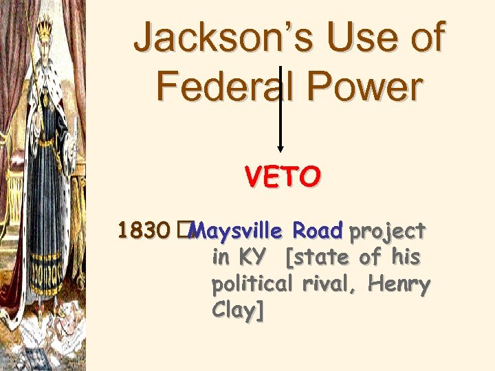 Jackson's Use of Federal Power VETO 1830 Maysville Road project in KY [state of