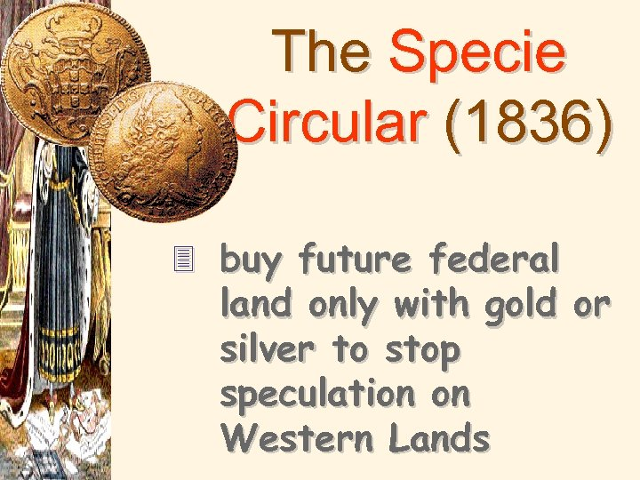 The Specie Circular (1836) 3 buy future federal land only with gold or silver