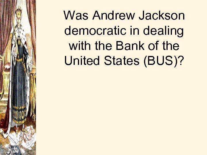 Was Andrew Jackson democratic in dealing with the Bank of the United States (BUS)?