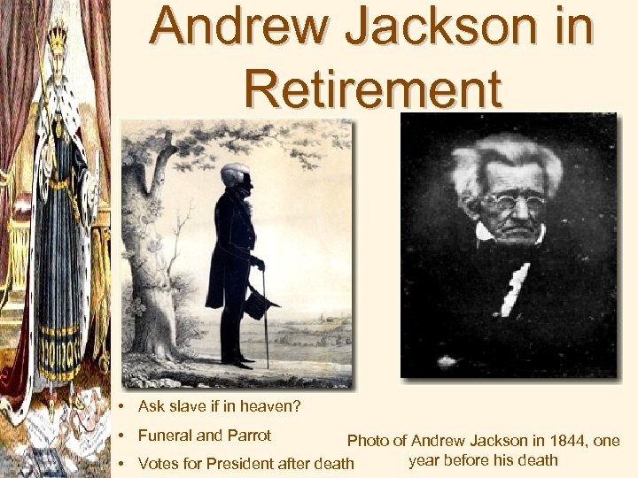 Andrew Jackson in Retirement • Ask slave if in heaven? • Funeral and Parrot