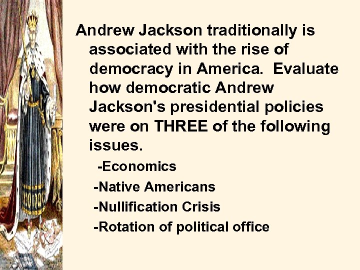 Andrew Jackson traditionally is associated with the rise of democracy in America. Evaluate how