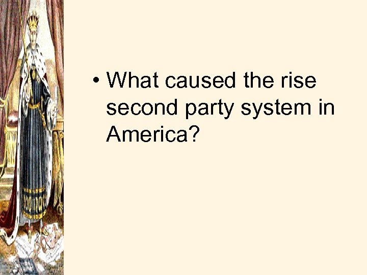 • What caused the rise second party system in America?
