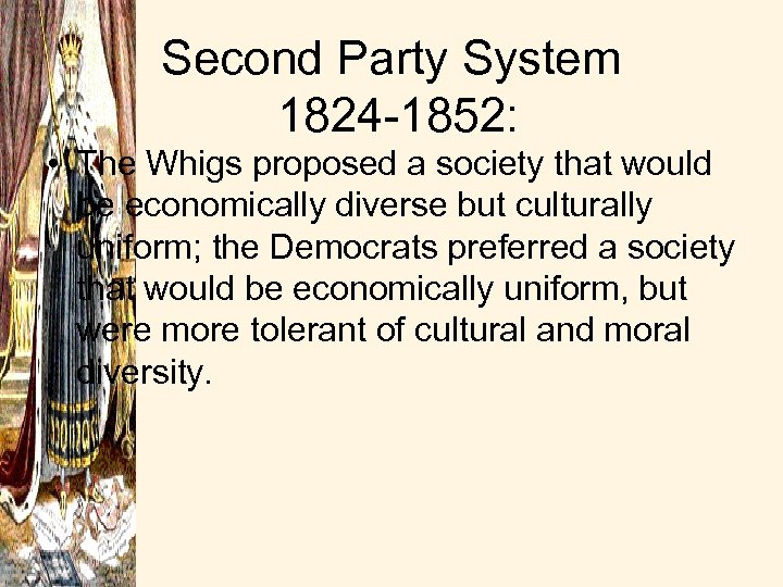 Second Party System 1824 -1852: • The Whigs proposed a society that would be
