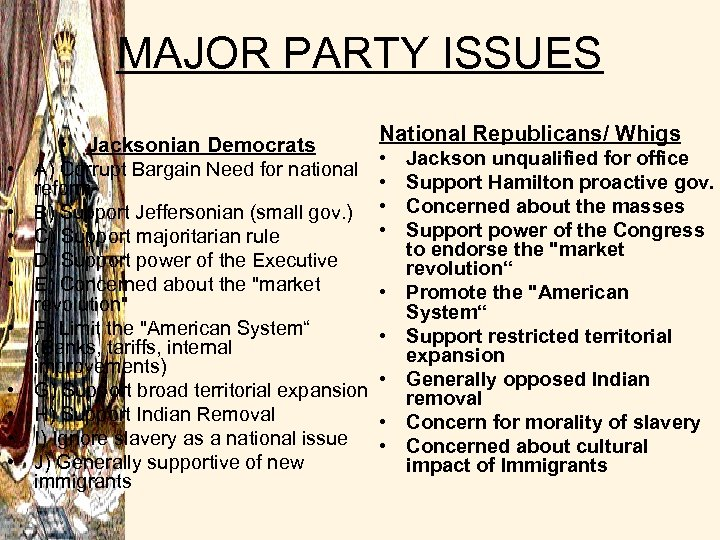 MAJOR PARTY ISSUES • Jacksonian Democrats • A) Corrupt Bargain Need for national reform