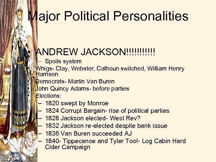 Major Political Personalities • ANDREW JACKSON!!!!!! • • – Spoils system Whigs- Clay, Webster,