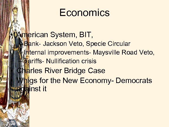 Economics • American System, BIT, – Bank- Jackson Veto, Specie Circular – Internal improvements-