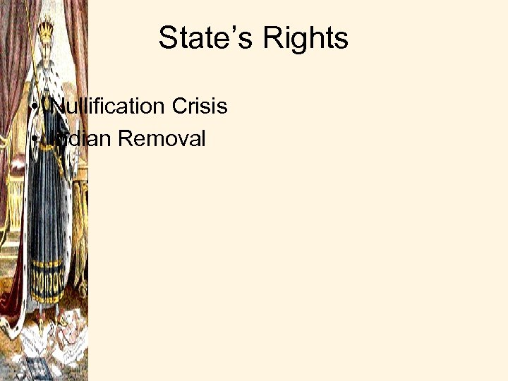State's Rights • Nullification Crisis • Indian Removal