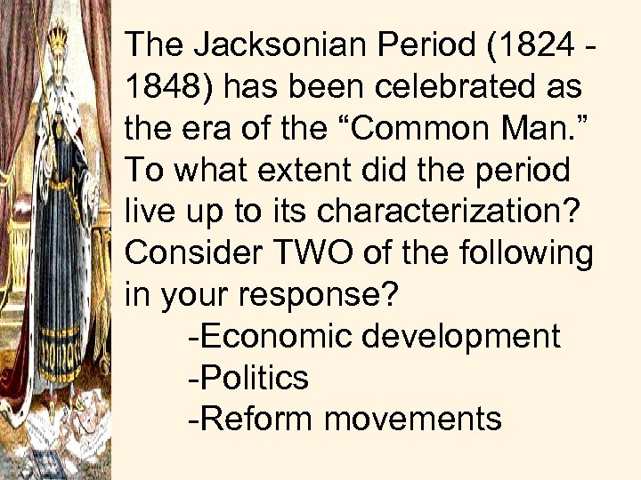 The Jacksonian Period (1824 - 1848) has been celebrated as the era of the