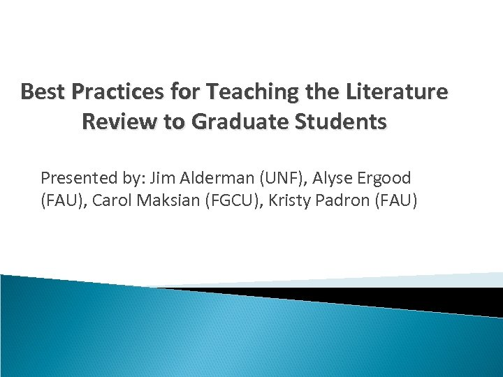Best Practices for Teaching the Literature Review to Graduate Students Presented by: Jim Alderman