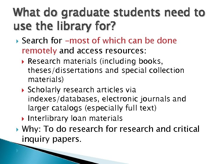 What do graduate students need to use the library for? Search for -most of