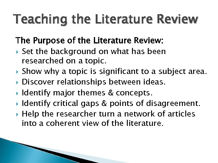 Teaching the Literature Review The Purpose of the Literature Review: Set the background on